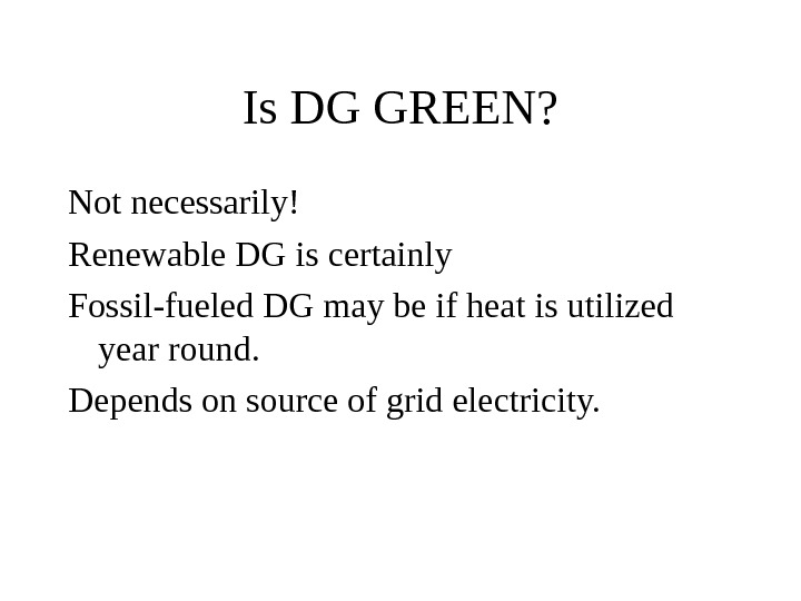 Is DG GREEN? Not necessarily! Renewable DG is certainly Fossil-fueled DG may be if heat is