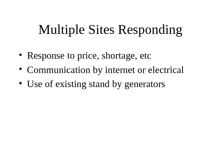 Multiple Sites Responding • Response to price, shortage, etc • Communication by internet or electrical •