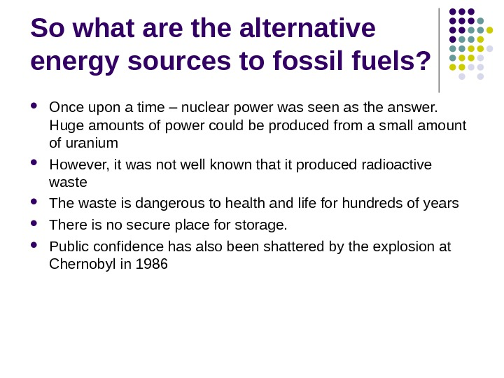 So what are the alternative energy sources to fossil fuels?  Once upon a