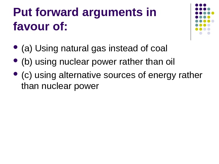 Put forward arguments in favour of:  (a) Using natural gas instead of coal