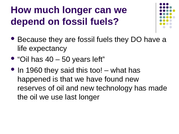 How much longer can we depend on fossil fuels?  Because they are fossil
