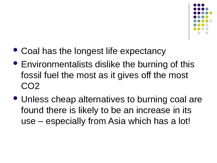 Coal has the longest life expectancy Environmentalists dislike the burning of this fossil fuel