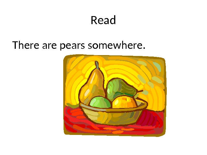 Read There are pears somewhere.
