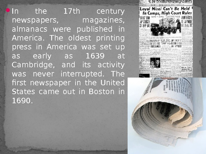 In the 17 th century newspapers,  magazines,  almanacs were published in America.