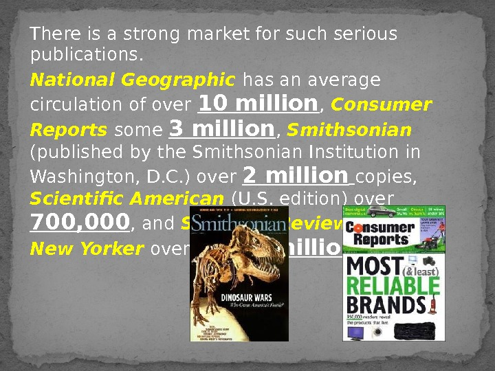 There is a strong market for such serious publications. National Geographic has an average circulation of