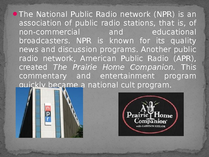 The National Public Radio network (NPR) is an association of public radio stations,  that