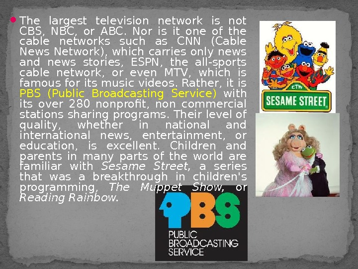 The largest television network is not CBS,  NBC,  or ABC.  Nor is