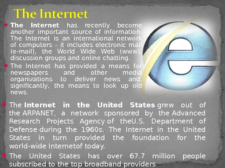 The Internet  has recently become another important source of information.  The Internet is