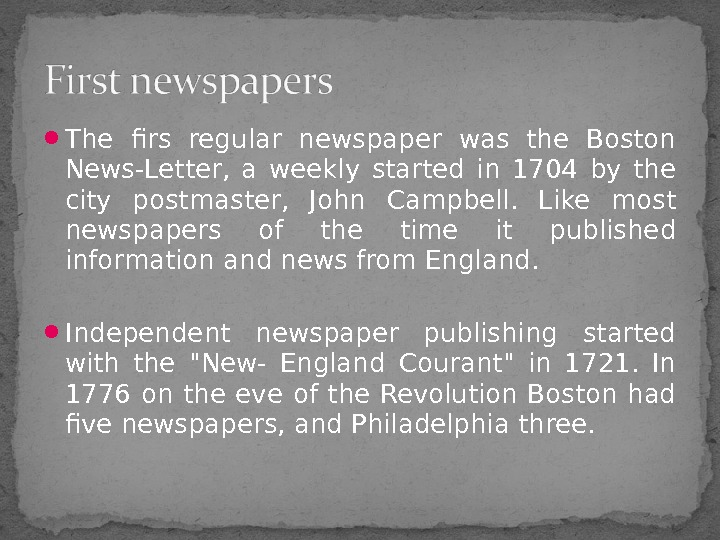 The firs regular newspaper was the Boston News-Letter,  a weekly started in 1704 by