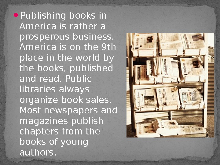 Publishing books in America is rather a prosperous business.  America is on the 9