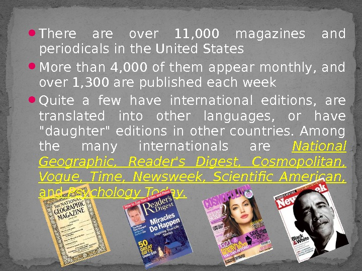 There are over 11, 000 magazines and periodicals in the United States More than 4,