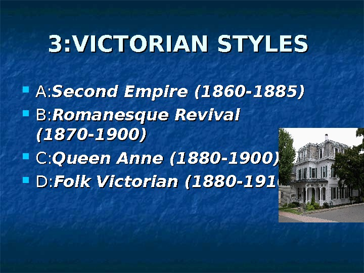 3: VICTORIAN STYLES A: A: Second Empire (1860 -1885) B: B: Romanesque Revival (1870 -1900) C: