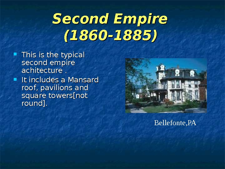 Second Empire (1860 -1885)  This is the typical second empire achitecture.  It includes a