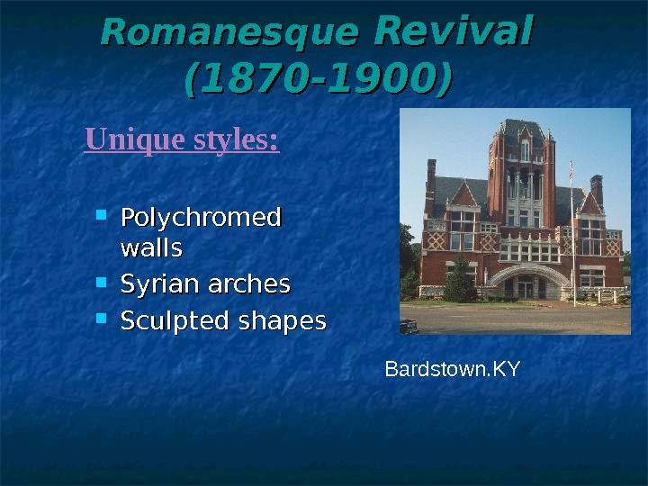 Romanesque Revival (1870 -1900)  Polychromed  walls Syrian arches Sculpted shapes Bardstown. KYUnique styles: