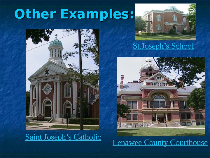 Other Examples: St. Joseph's School Lenawee County Courthouse. Saint Joseph's Catholic