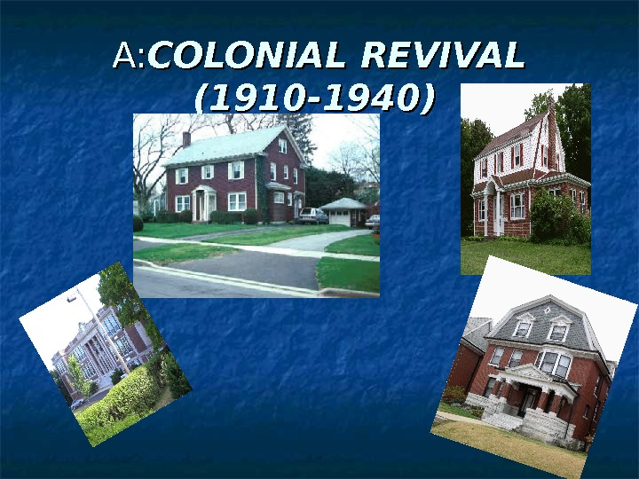 A: A: COLONIAL REVIVAL (1910 -1940)