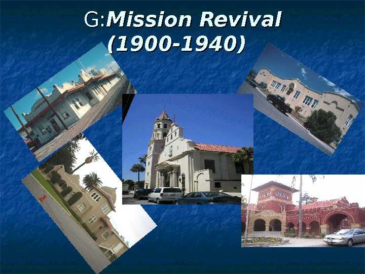 G: G: Mission Revival (1900 -1940)