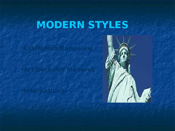 MODERN STYLES • Craftsman/Bungalow  • Art Deco/Art Moderns  • International