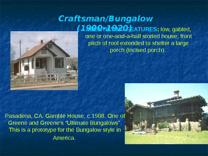 Craftsman/Bungalow (1900 -1920)  • IDENTIFYINGFEATURES :  low, gabled,  one or one-and-a-half storied house;