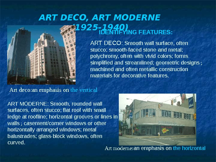 ART DECO, ART MODERNE (1925 -1940) Art deco: an emphasis on the vertical Art moderne: an