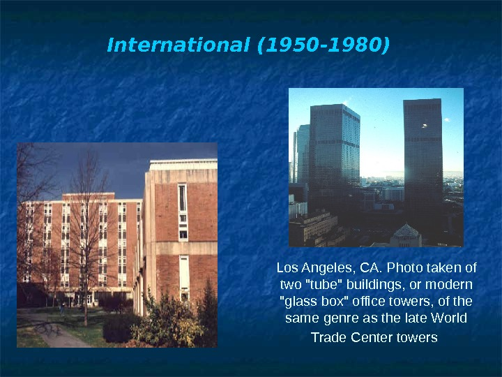 International (1950 -1980) Los Angeles, CA. Photo taken of two tube buildings, or modern glass box
