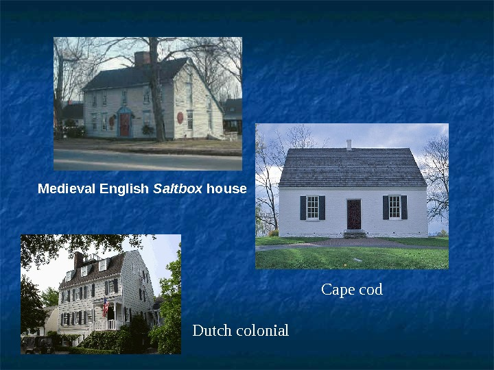 Medieval. English Saltbox house Cape cod Dutch colonial