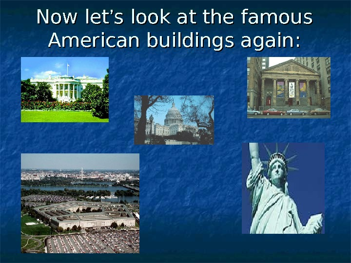Now let '' s look at the famous American buildings again: