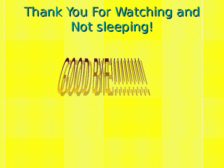 Thank You For Watching and Not sleeping!