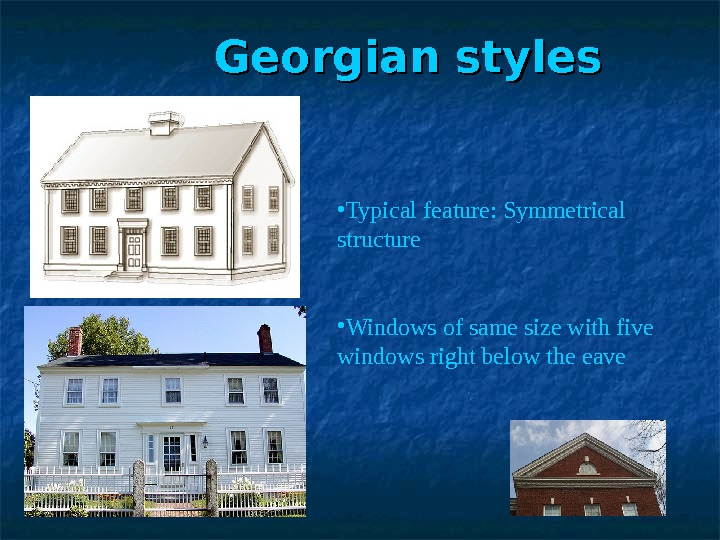 Georgian styles • Typical feature: Symmetrical  structure • Windows of same