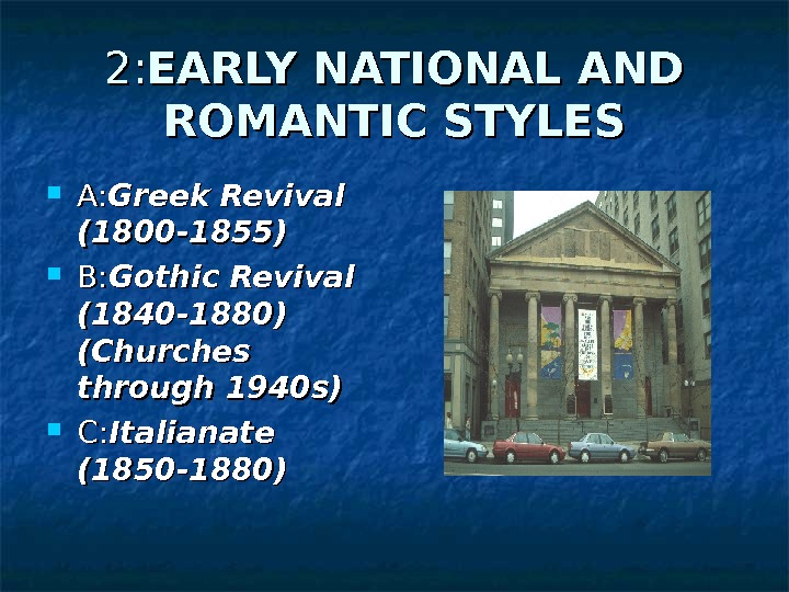 2: 2: EARLY NATIONAL AND ROMANTIC STYLES A: A: Greek Revival (1800 -1855) B: B: Gothic
