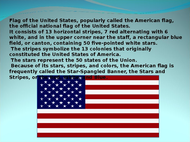 Flag of the United States, popularly called the American flag,  the official national flag of