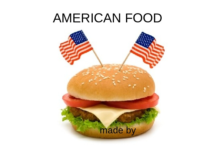 AMERICAN FOOD made by