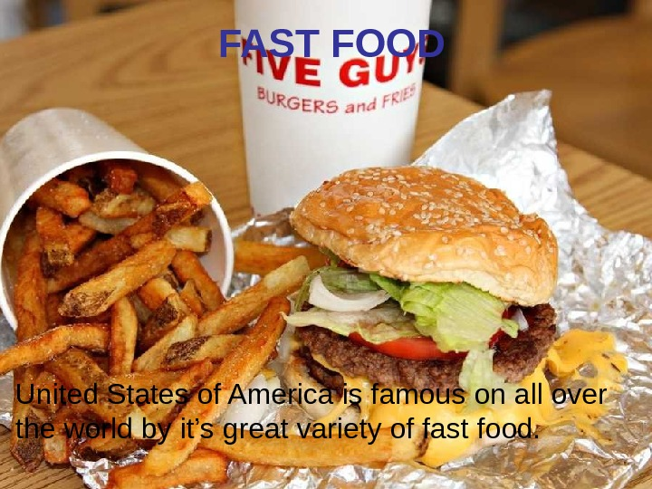 FAST FOOD United States of America is famous on all over the world by
