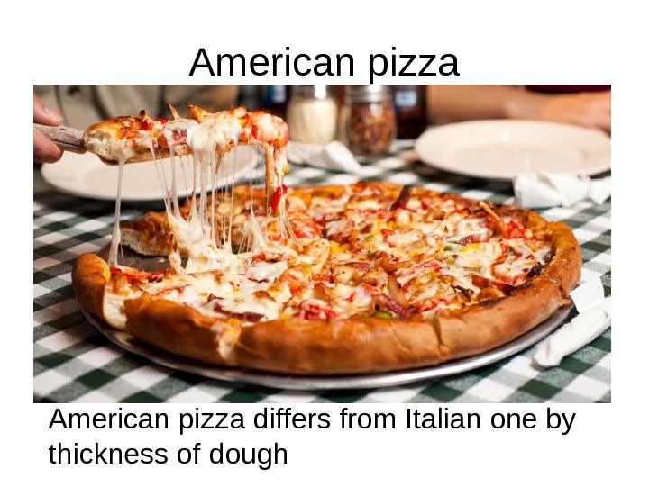 American pizza differs from Italian one by thickness of dough