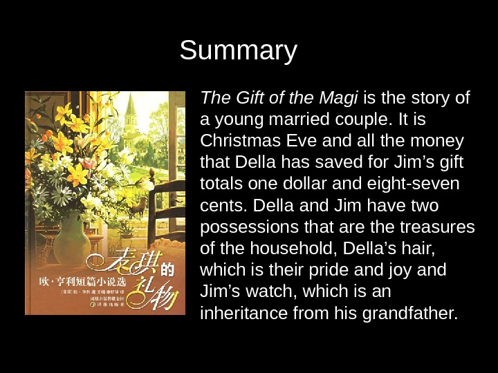 The Gift of the Magi is the story of a young married couple. It