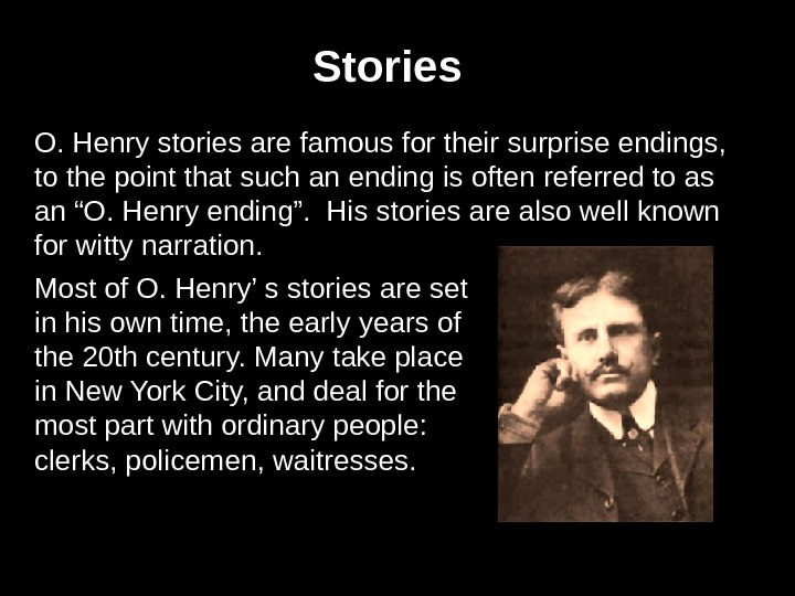 O. Henry stories are famous for their surprise endings,  to the point that