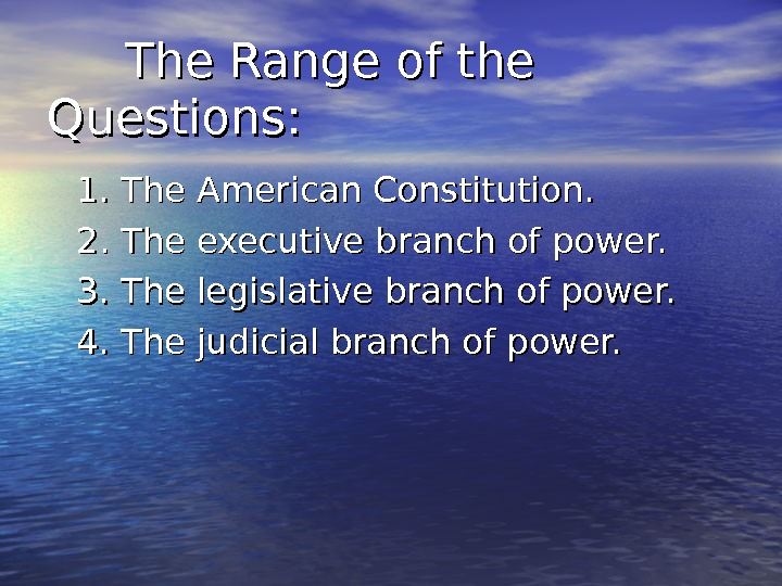 The Range of the Questions: 1. The American Constitution. 2. The executive branch of
