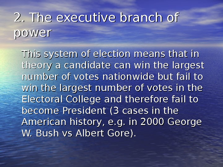 2. The executive branch of power This system of election means that in theory