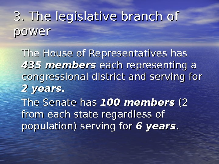 3. The legislative branch of power The House of Representatives has 435 members each