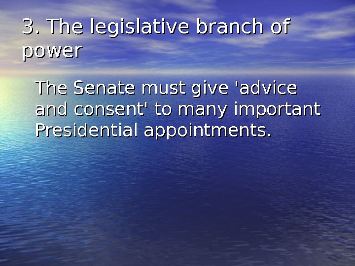 3. The legislative branch of power The Senate must give 'advice and consent' to