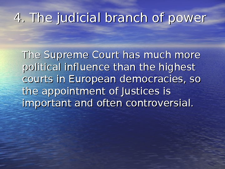 4. The judicial branch of power The Supreme Court has much more political influence