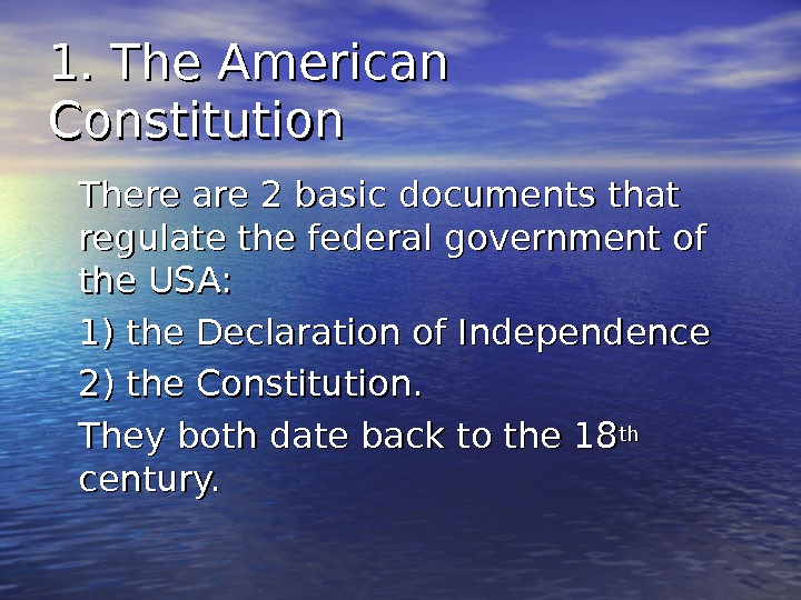 1. The American Constitution There are 2 basic documents that regulate the federal government