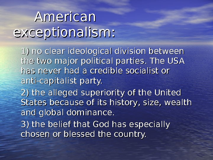 American exceptionalism: 1) no clear ideological division between the two major political parties. The