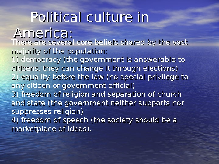 Political culture in America: There are several core beliefs shared by the vast majority