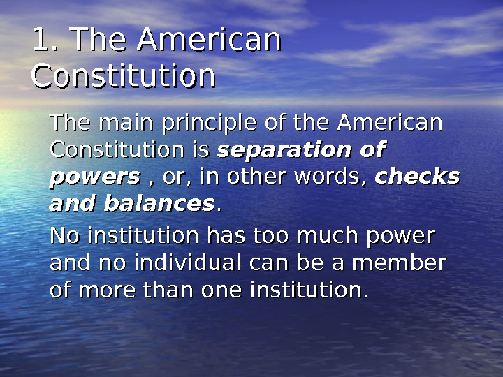 1. The American Constitution The main principle of the American Constitution is separation of