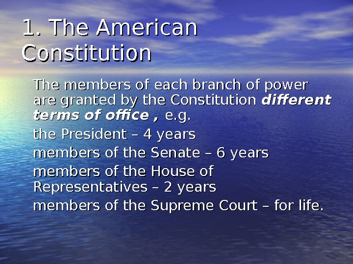 1. The American Constitution The members of each branch of power are granted by