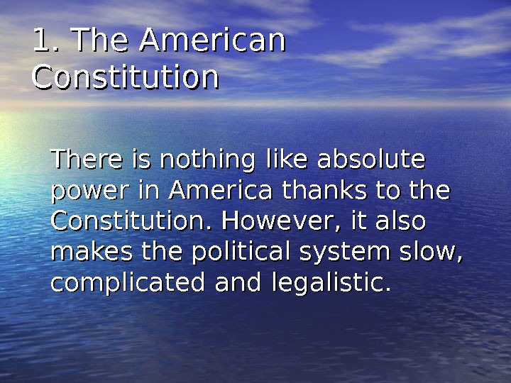 1. The American Constitution There is nothing like absolute power in America thanks to