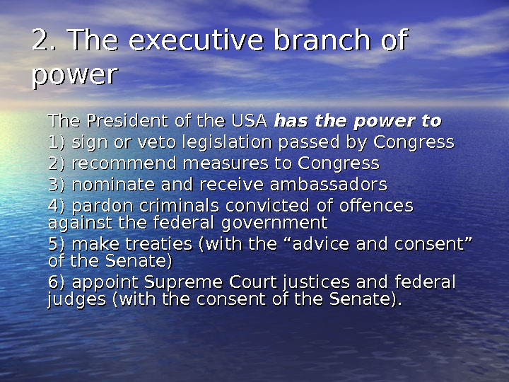2. The executive branch of power The President of the USA has the power