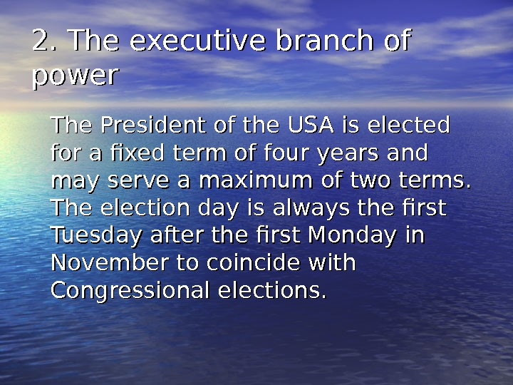 2. The executive branch of power The President of the USA is elected for