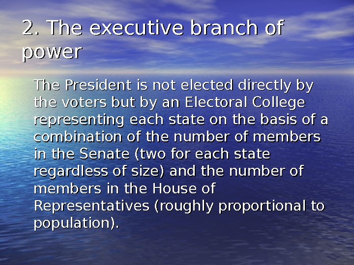 2. The executive branch of power The President is not elected directly by the